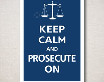 Keep Calm and PROSECUTE ON Typography Attorney Lawyer Art Print 13x19 (Featured color: Regatta--choose your own colors)