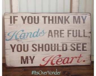 Wooden Sign - If You Think My Hands Are Full - Quotes - Southern - Rustic