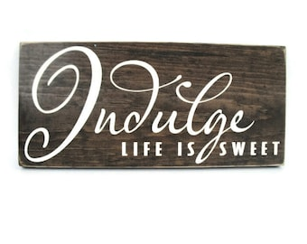 Rustic Wood Kitchen Sign Wall Art - Indulge Life is Sweet (#1316)