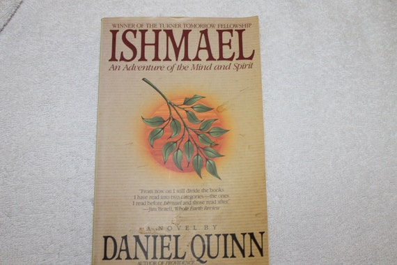 daniel quinns ishmaels essay Few books have left as large an imprint on chris' outlook on the world as has  ishmael by daniel quinn our so called modern economy.