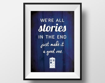 "Doctor Who Quote Print ""We're all stories in the end."""