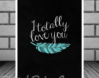 Art Print Turquoise Feather I totally love you Wall Art 8 x 10 Instant Download