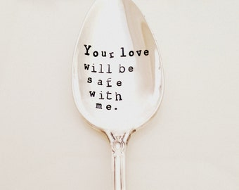 Your love will be safe with me.  Stamped Spoon. The Original Hand Stamped Vintage Coffee Spoons™ by Sycamore Hill. Original Love Quotes.