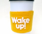WAKE UP Felt Cup Sleeve - Coffee Cup Cozy / Good Morning / Choose Your Colors / Handmade Gift / Funny Gift / Coffee Lover / Travel Mug