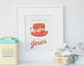all i need is coffee and jesus print : 8x10