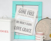 amazing grace, my chains are gone print : 8x10