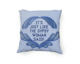 It's just like the gypsy woman said! quote, Blue Decorative Pillow, Funny printed pillow, short quote, Velveteen Pillow Cover Only
