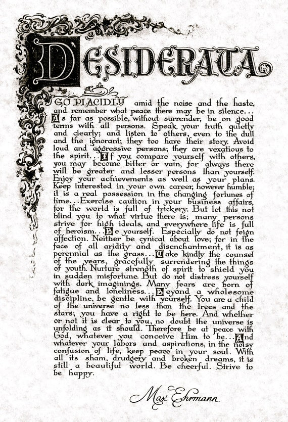 essay of desiderata Quoting a poem in an essay apartments poem an apartments a in quoting essay university of chicago extended essay length calculator notre dame dissertation fellowship jobs one of my most vivid memories of childhood was of being a wee tiny thing attempting to read the old fashioned calligraphy on a print of desiderata that hung on.