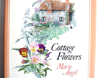 Cottage Flowers, Marie Angel, Pelham Books,1980.Spring,Cottage Chic,Gardens,Poems