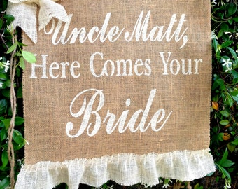 Here Comes Your Bride Sign Uncle Banner Burlap Banner Personalized Farmhouse Rustic Wedding  Burlap Bride Sign Ring Bearer Flower Girl Sign