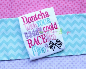 Dontcha Wish Your Daddy Could Race Like Mine Embroidered Shirt  - Race Car Daddy - My Daddy Races - Race Car - Race Like Mine -My Daddy race