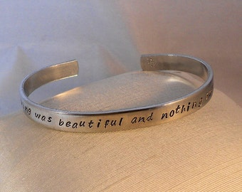 Everything was beautiful and nothing hurt - Vonnegut - Aluminum Custom Bracelet Metal Stamped (JGU5.5p1o16,UC/hcl4.5dp1o16,Sc)