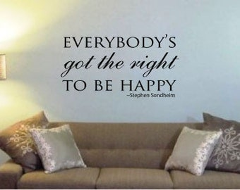 Everybody's Got The Right To Be Happy Stephen Sondheim Song Quote Vinyl Wall Art Decal Home Decor
