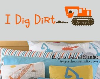I Dig Dirt Construction Decal , Construction Wall Decal - Boys Decal, Boys Room, Playroom Decal, Kids Wall Decal Sticker