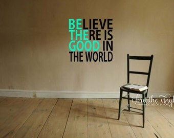 Believe there is Good in the World Vinyl Decal...Be the Good!