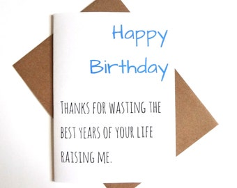 birthday card for mom or dad, parent birthday card, mom birthday, dad birthday. Thanks for wasting the best years