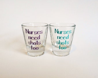 Nurses Need Shots Too, Shot Glass, Nurse Gift, Nurse Shot Glass, Gifts for Nurse, Nurse, Nursing, Future Nurse, Christmas Gift for Nurse