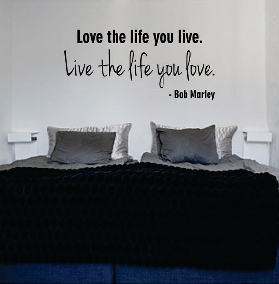 Love Quotes About Life: Love The Life You Live Bob Marley Quote Decal Wall Vinyl Art