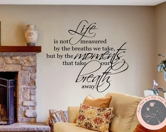 Inspirational Wall Decal - Family Wall Decal - Life is not Measured by the Breaths we take, but by the Moments that Take Our Breath Away