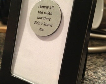 Quote | Magnet | Frame - I Knew all the Rules but They Didn't Know Me