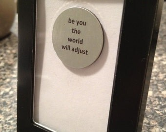 Quote | Magnet | Frame - Be You The World Will Adjust