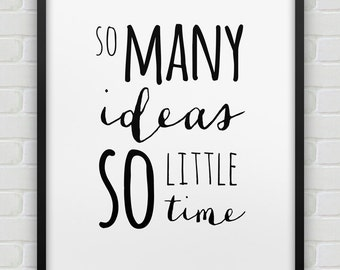 printable 'so many ideas so little time' poster // instant download print // black and white office decor //  modern creativity print
