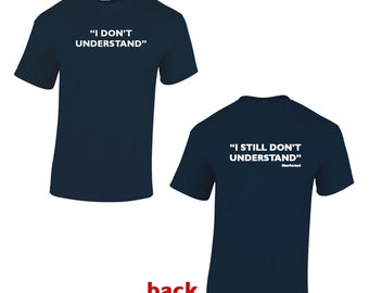 "Sherlock Holmes , ""I Don't Understand"" on the front and ""I still Don't Understand, Sherlocked"" on the back"