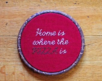 Home is where the pizza is - cross stitch embroidery 13cm