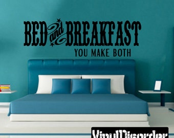 Bed and Breakfast you make both  - Vinyl Wall Decal - Wall Quotes - Vinyl Sticker - Mv034ET