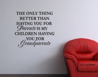 Grandparents Vinyl Wall Decal -The Only Thing Better Than Having You For Parents- Family Home Decor Vinyl Letters