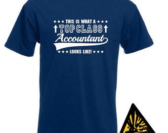 This Is What A Top Class Accountant Looks Like T-Shirt Joke Funny Tshirt Tee Shirt Gift