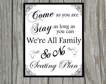 "DIY Printable ""Come As You Are Stay As Long As You Can We're All Family So No Seating Plan"" Sign for Wedding 8x10 Sign"