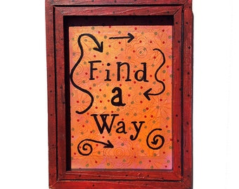 Find a Way - Mixed Media Collage Art Original, inspirational quote Saying, wall art decor, framed Art, affirmation, orange, brown, and black