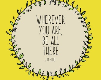 Wherever you are Be All There, 8x10 photographic print, quote, wall art, inspirational, yellow and green, wreath, simple, nature, jim elliot
