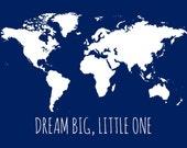 Dream Big Little One Map, Kids World Map Picture, Kids Wall Art Map, Children's Map, Nursery Map Print, Boy Nursery Art, Navy Blue 11x14