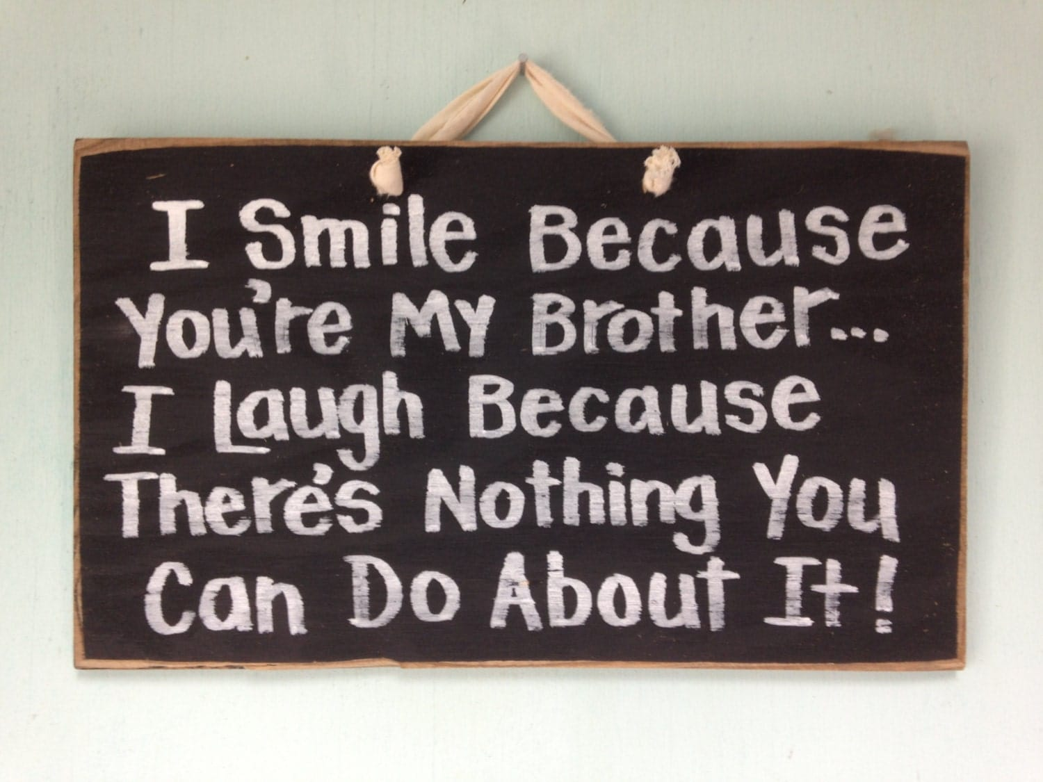 Y Do I Love You Quotes : Smile because youre my BROTHER laugh nothing by trimblecrafts