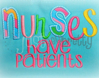 Nurses Have Patients Embroidery Applique Design