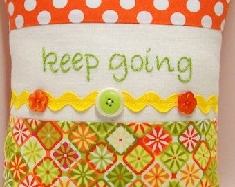 "Inspirational pillow- ""keep going"" hand embroidered linen with green, yellow and orange, rick rack, buttons, polka dots"