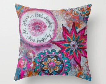Be Brave Love Deeply Shine Brightly. Pillow Cover 16x16, 18x18 or 20x20