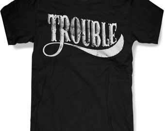 TROUBLE Mens t shirt -- 8 color options -- sizes sm med lg xl xxl skip n whistle
