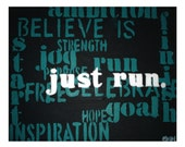 "Just Run 8""x10"" Print, One of a Kind // Motivational poster, Passion to RUN // Gift of Strength, Inspiration, Ambition"