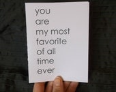 You are my most favorite of all time ever - note card for lovers and friends, men, husbands, wife, girlfriend, boyfriend, friend