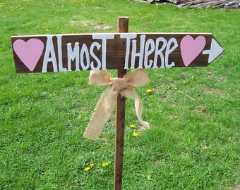 almost there sign , Wedding signs , wedding reception ,  ceremony signs , rustic wedding , rustic wedding signs , wedding decorations