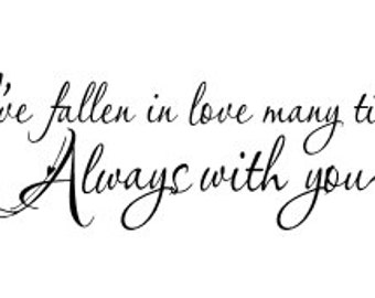 I've fallen in love many times Always with you Vinyl Wall Decal