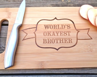 WORLDS OKAYEST BROTHER Funny Cutting Board 14 X 7.5 Engraved Cutting Board Sibling Gift Bamboo Cutting Board