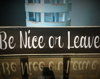 18x6 Be Nice or Leave (Choose Color) Rustic Shabby Chic Sign