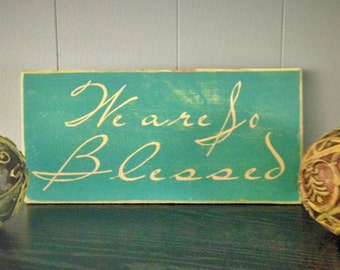 11x6 We Are So Blessed (Choose Color) Rustic Shabby Chic Sign
