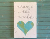 Change the World Distressed Sign with hand painted heart globe