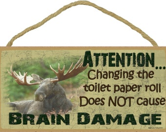 "MOOSE Attention...Changing the Toilet Paper Roll Does Not cause BRAIN Damage 5"" x 10"" SIGN Plaque Lodge Rustic North Wood Cabin Decor"