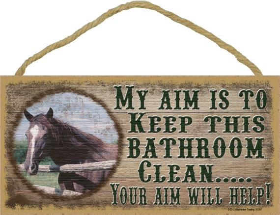 Horse my aim is to keep this bathroom clean your aim will help for Keep bathroom clean
